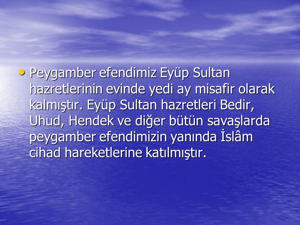 Peygamber efendimiz Eyüp Sultan hazretlerinin evinde yedi ay misafir olarak kalmıştır.