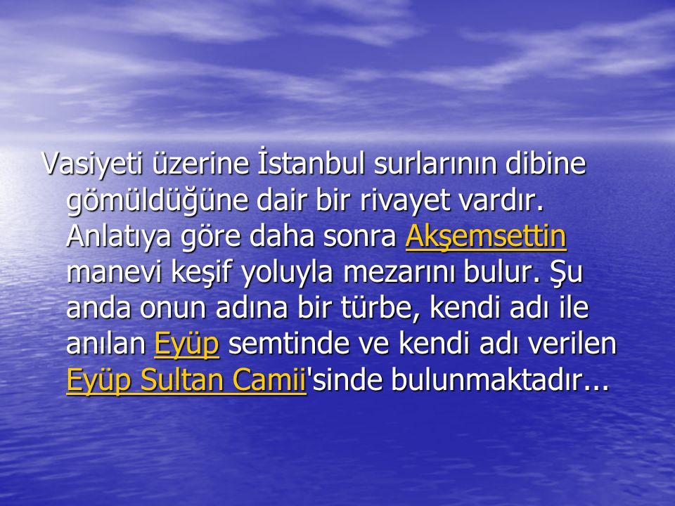 Vasiyeti üzerine İstanbul surlarının dibine gömüldüğüne dair bir rivayet vardır.