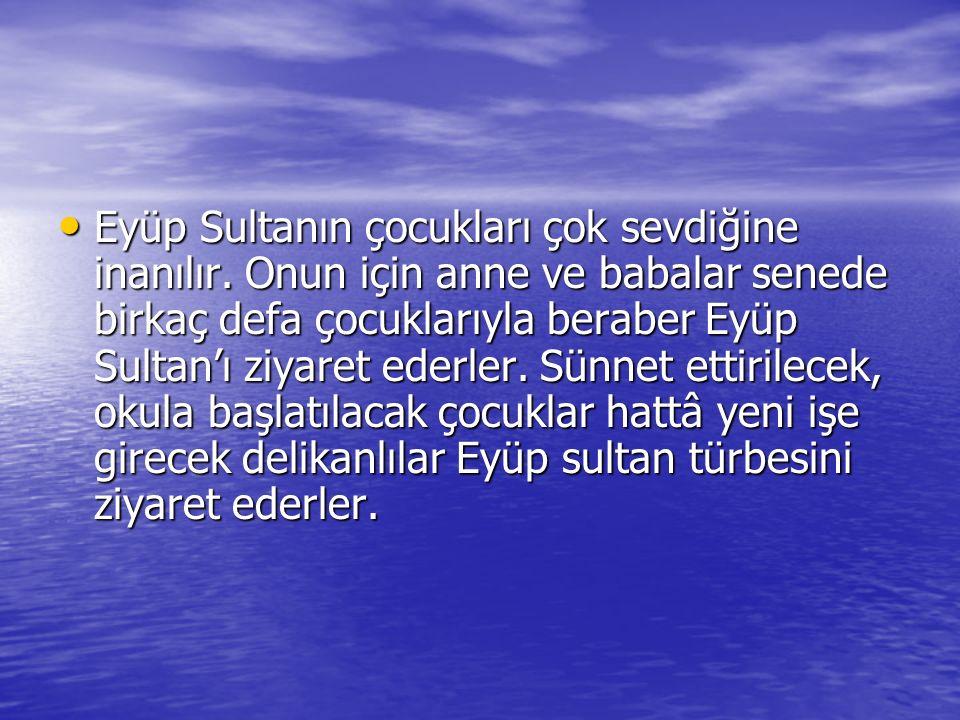 Eyüp Sultanın çocukları çok sevdiğine inanılır.