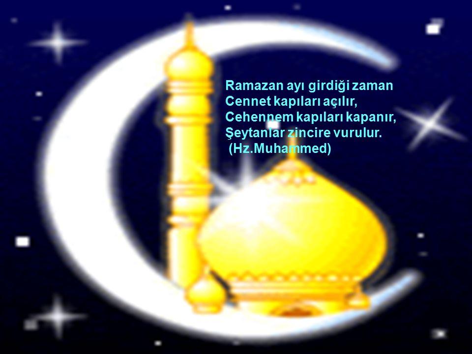 Ramazan ayı girdiği zaman Cennet kapıları açılır, Cehennem kapıları kapanır, Şeytanlar zincire vurulur.