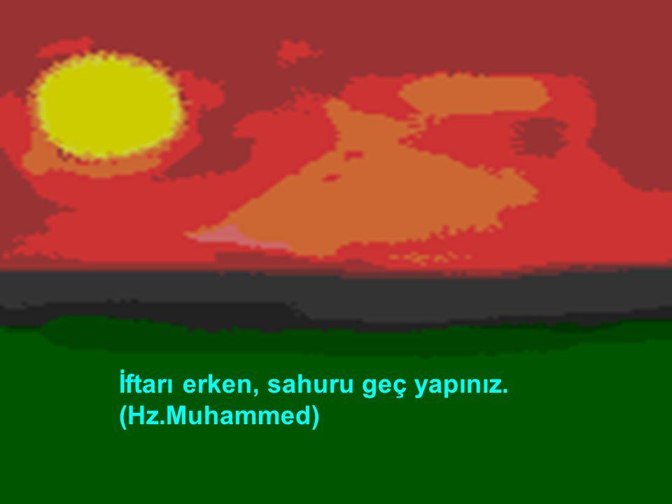 Sahura kalkınız. Zira sahurda bereket vardır. (Hz.Muhammed)