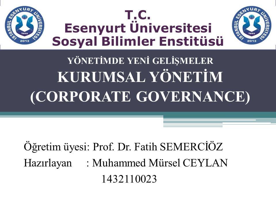 YÖNETİMDE YENİ GELİŞMELER KURUMSAL YÖNETİM (CORPORATE GOVERNANCE) Öğretim üyesi: Prof. Dr. Fatih SEMERCİÖZ Hazırlayan : Muhammed Mürsel CEYLAN 1432110