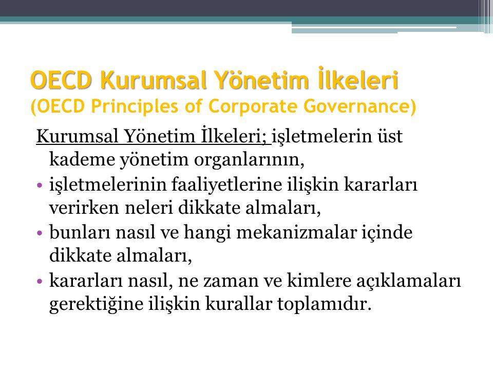 OECD Kurumsal Yönetim İlkeleri OECD Kurumsal Yönetim İlkeleri (OECD Principles of Corporate Governance) Kurumsal Yönetim İlkeleri; işletmelerin üst ka