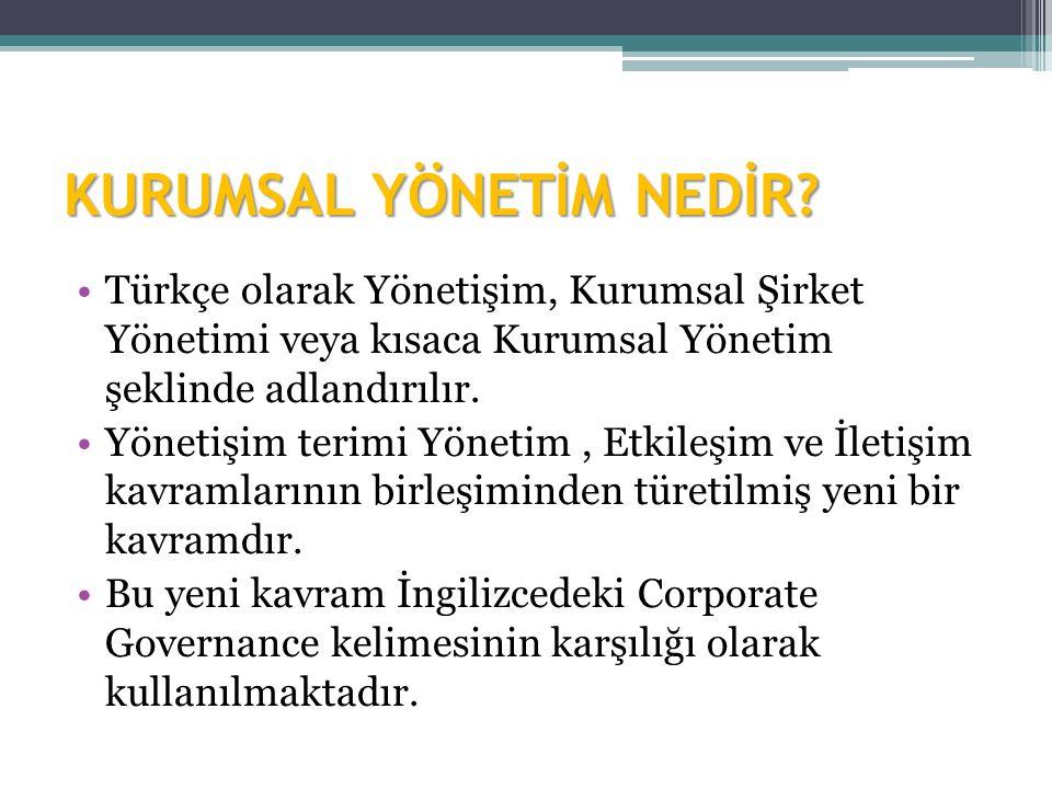 KURUMSAL YÖNETİM NEDİR? Türkçe olarak Yönetişim, Kurumsal Şirket Yönetimi veya kısaca Kurumsal Yönetim şeklinde adlandırılır. Yönetişim terimi Yönetim