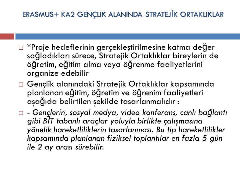 ERASMUS+ KA2 GENÇLIK ALANINDA STRATEJ İ K ORTAKLIKLAR  *Proje hedeflerinin gerçekleştirilmesine katma de ğ er sa ğ ladıkları sürece, Stratejik Ortakl