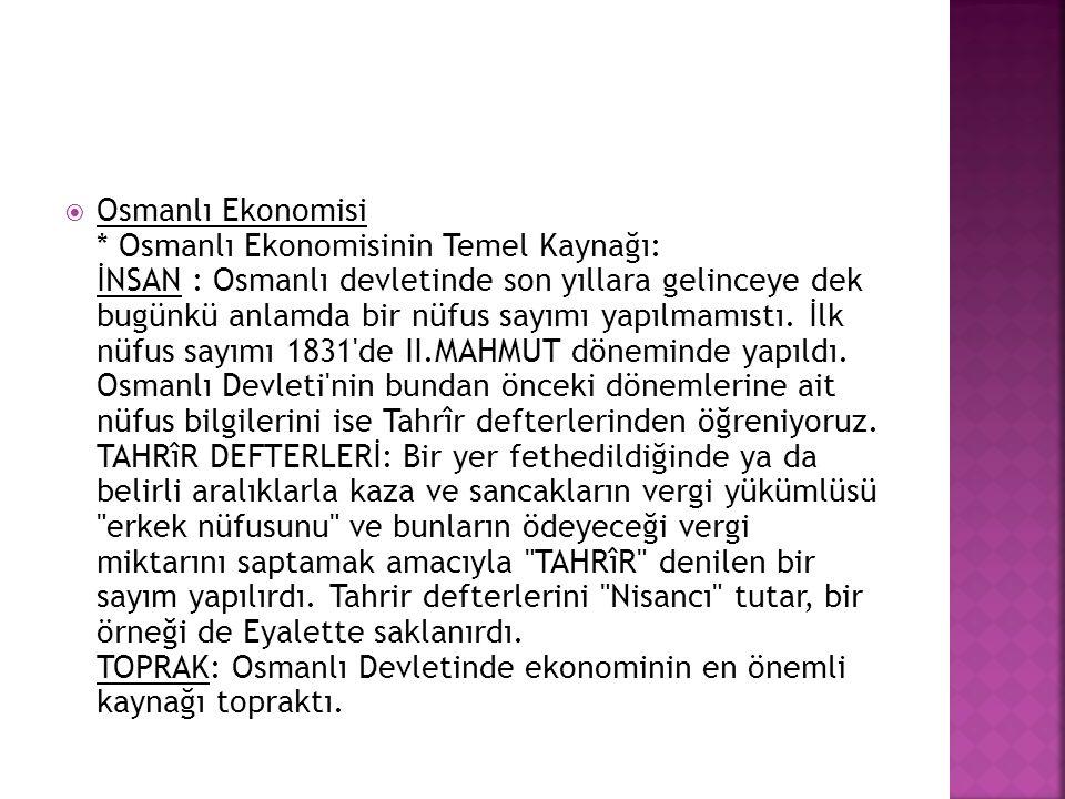  Osmanlı Ekonomisi * Osmanlı Ekonomisinin Temel Kaynağı: İNSAN : Osmanlı devletinde son yıllara gelinceye dek bugünkü anlamda bir nüfus sayımı yapılm