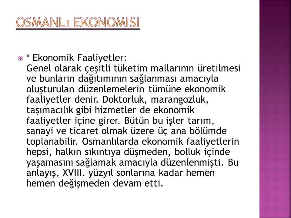  * Osmanlı Ekonomisinin Tabii (doğal) Kaynakları: Osmanlı ekonomisinin doğal kaynakları insan ve toprak olarak iki temele dayanıyordu, insan kaynağı reâyâ denilen üretici kesimdi.