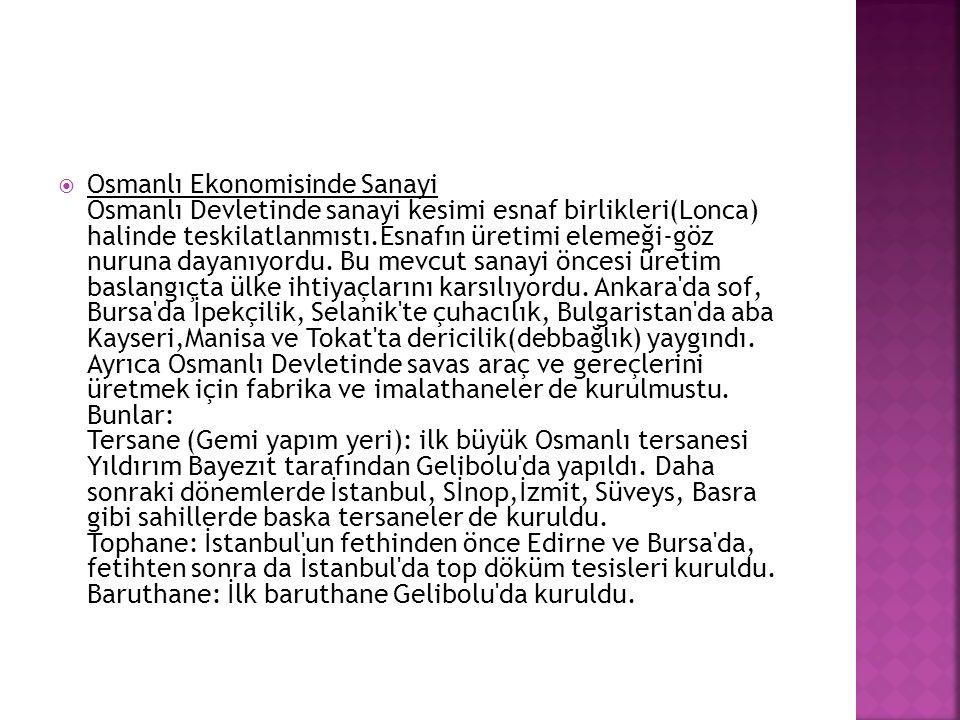  Osmanlı Ekonomisinde Sanayi Osmanlı Devletinde sanayi kesimi esnaf birlikleri(Lonca) halinde teskilatlanmıstı.Esnafın üretimi elemeği-göz nuruna day