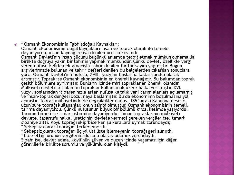  * ayvancılık: Hayvancılık yalnız tarım ekonomisinin değil, Osmanlı genel ekonomisinin temel unsurlarından biriydi.