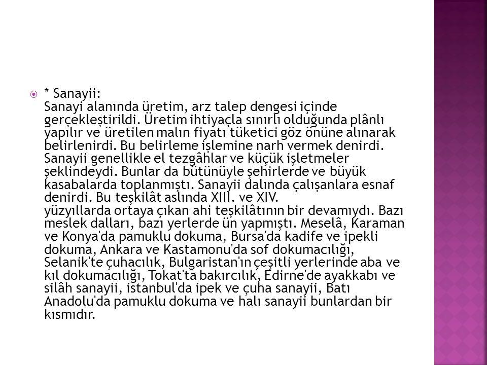  * Ticaret Hayatı: Osmanlılarda zengin ve hareketli bir ticaret hayatı vardı.