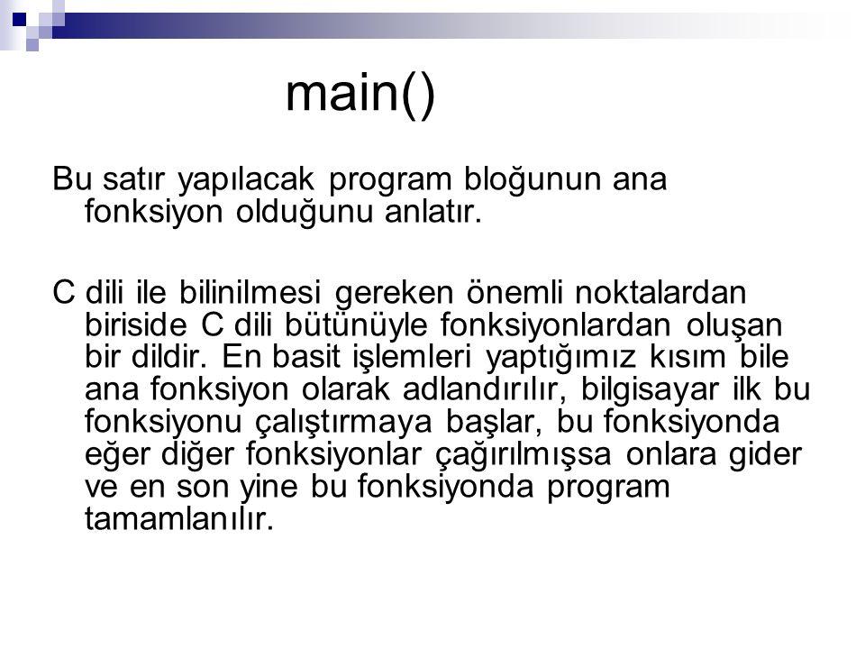 main() Bu satır yapılacak program bloğunun ana fonksiyon olduğunu anlatır.