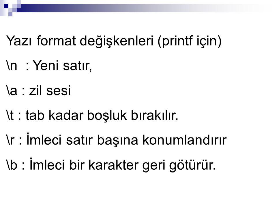 Yazı format değişkenleri (printf için) \n : Yeni satır, \a : zil sesi \t : tab kadar boşluk bırakılır.
