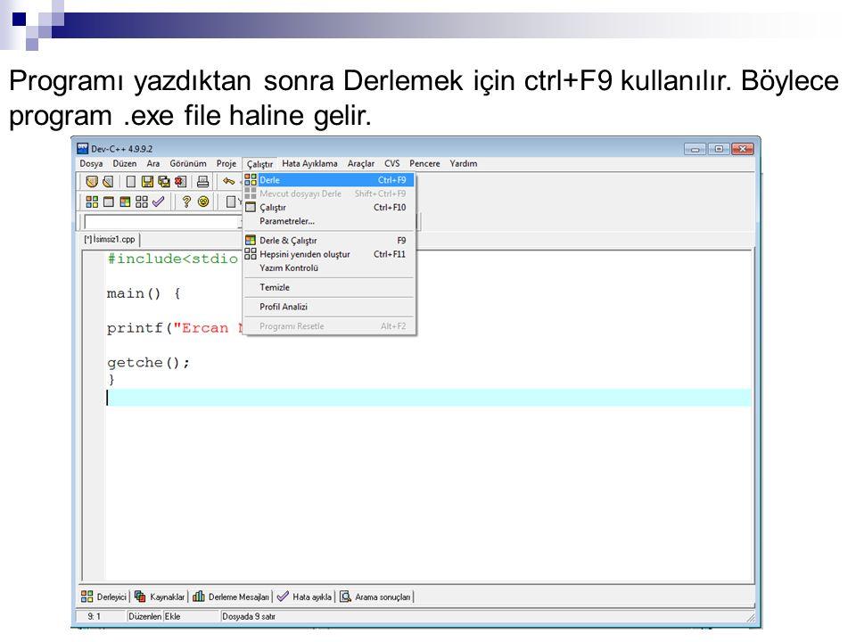 Programı yazdıktan sonra Derlemek için ctrl+F9 kullanılır. Böylece program.exe file haline gelir.