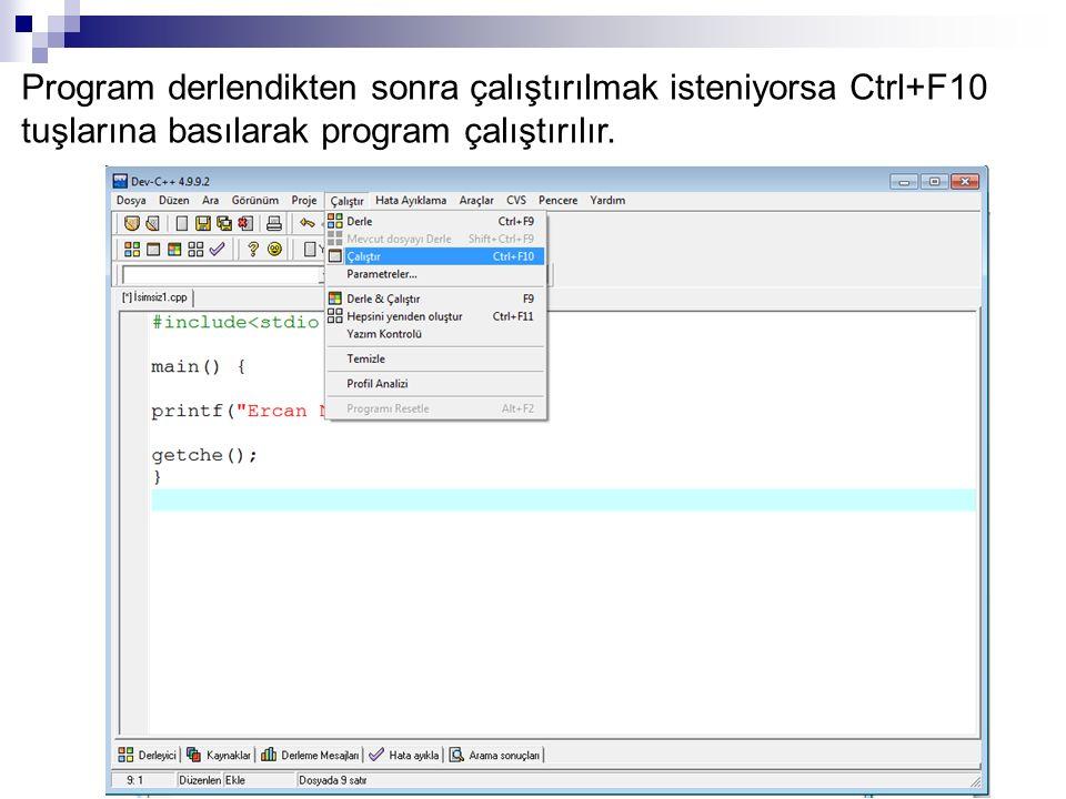 Program derlendikten sonra çalıştırılmak isteniyorsa Ctrl+F10 tuşlarına basılarak program çalıştırılır.