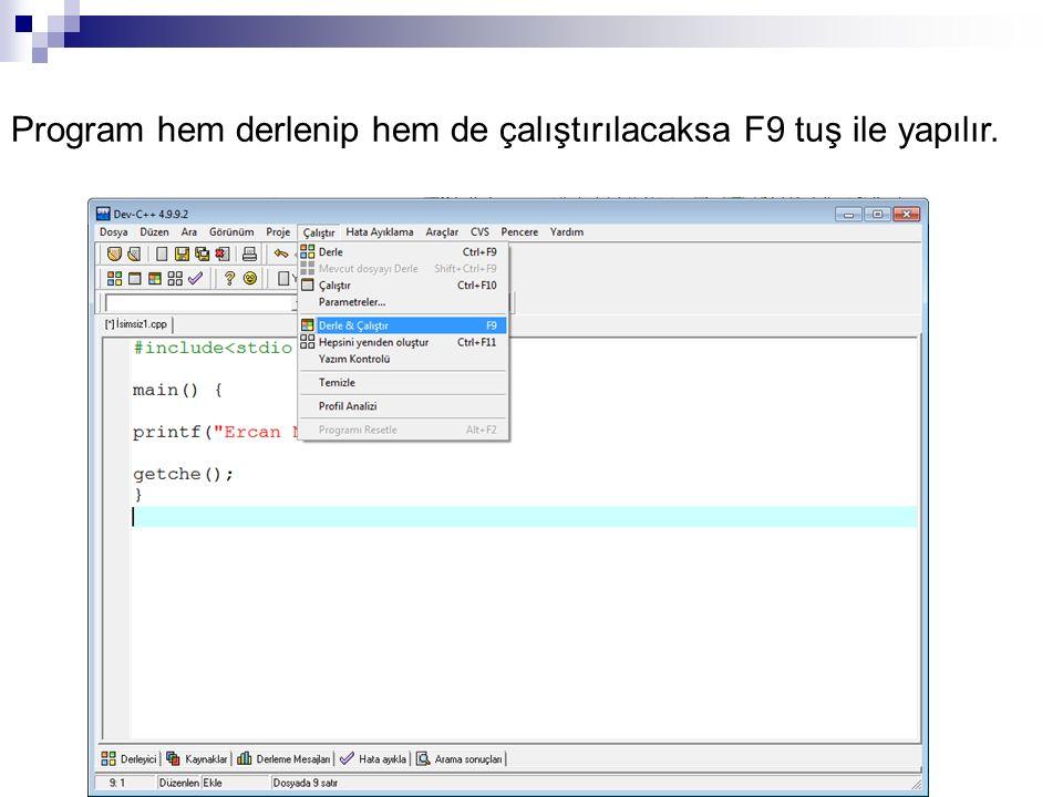Program hem derlenip hem de çalıştırılacaksa F9 tuş ile yapılır.