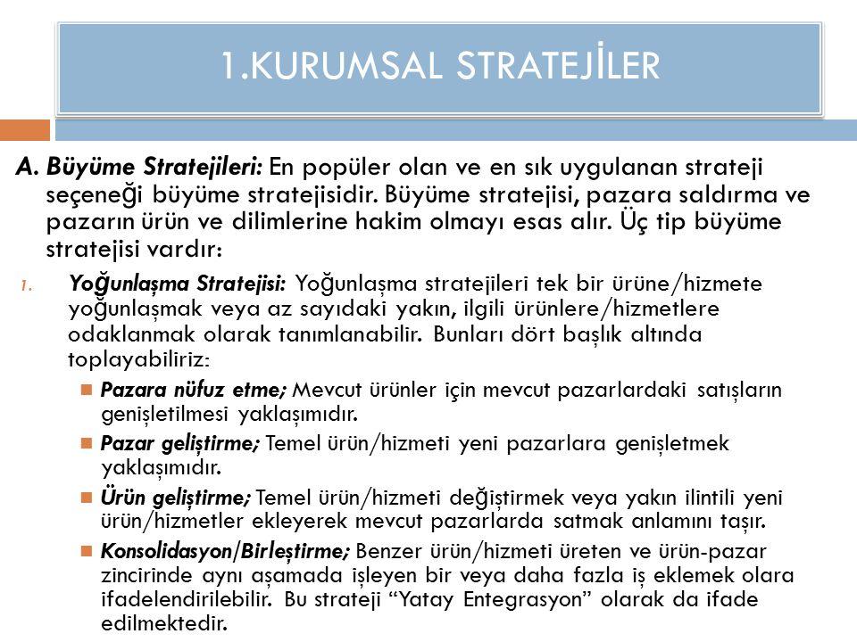 1.KURUMSAL STRATEJ İ LER A. Büyüme Stratejileri: En popüler olan ve en sık uygulanan strateji seçene ğ i büyüme stratejisidir. Büyüme stratejisi, paza
