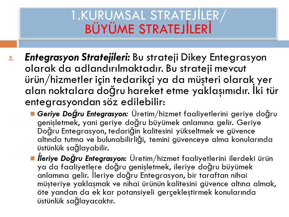 1.KURUMSAL STRATEJ İ LER/ BÜYÜME STRATEJ İ LER İ 3. Entegrasyon Stratejileri: Bu strateji Dikey Entegrasyon olarak da adlandırılmaktadır. Bu strateji