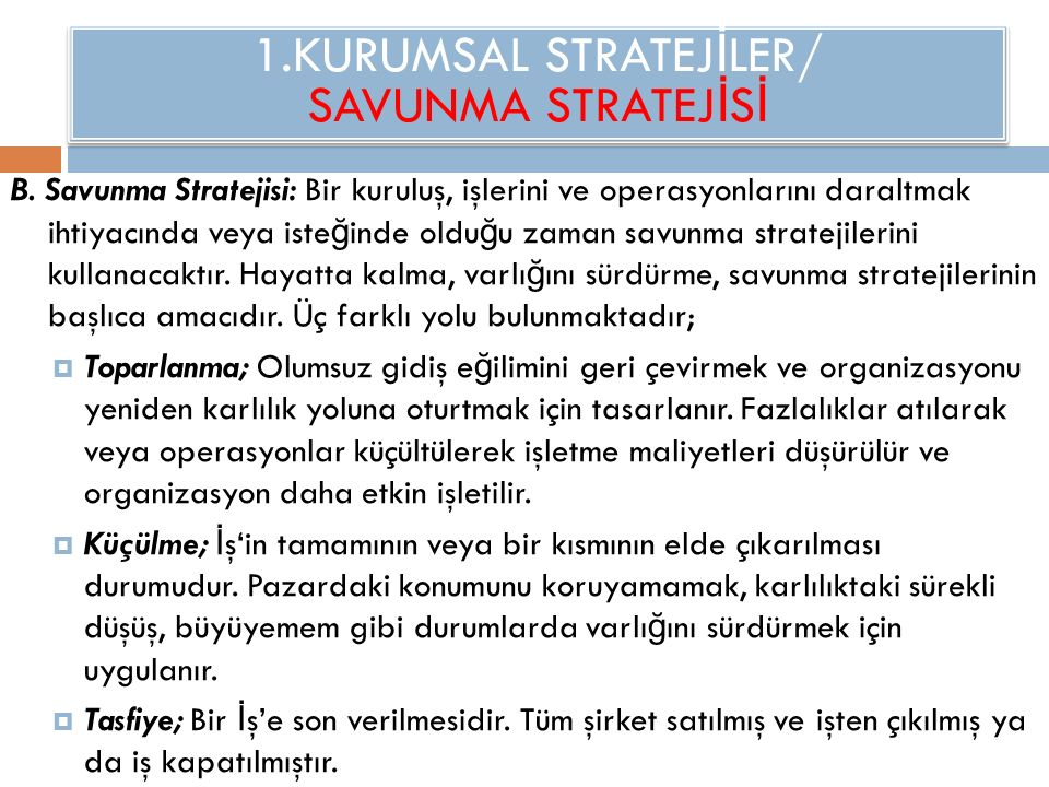1.KURUMSAL STRATEJ İ LER/ SAVUNMA STRATEJ İ S İ B. Savunma Stratejisi: Bir kuruluş, işlerini ve operasyonlarını daraltmak ihtiyacında veya iste ğ inde