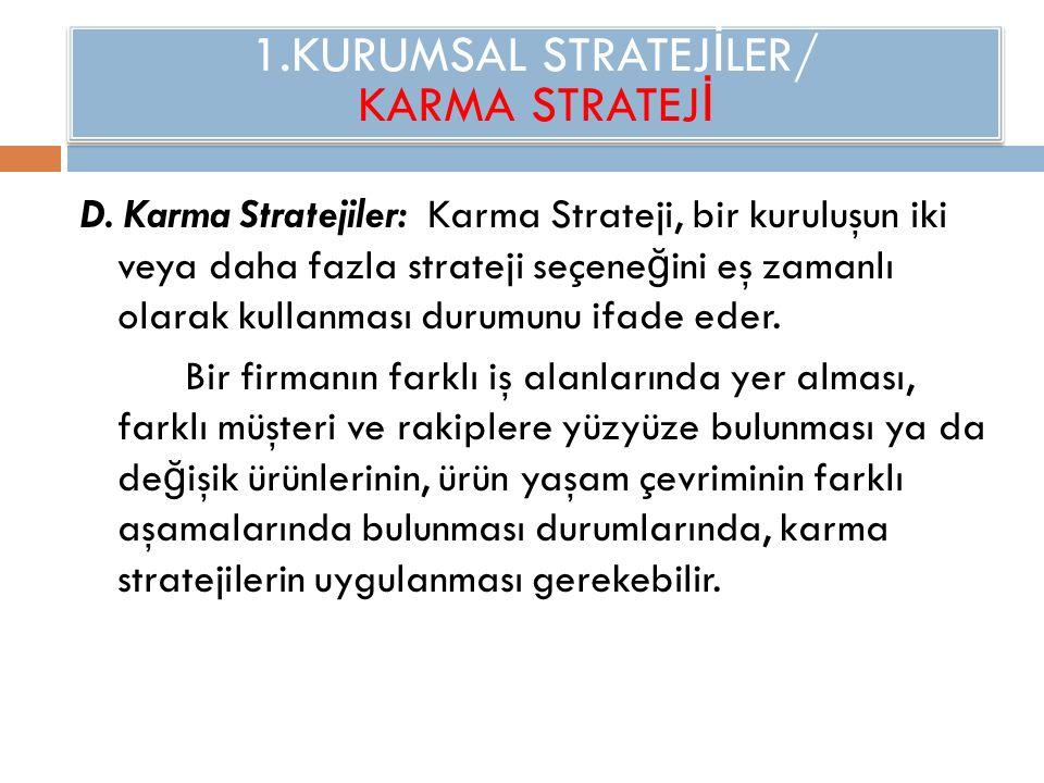 1.KURUMSAL STRATEJ İ LER/ KARMA STRATEJ İ D. Karma Stratejiler: Karma Strateji, bir kuruluşun iki veya daha fazla strateji seçene ğ ini eş zamanlı ola
