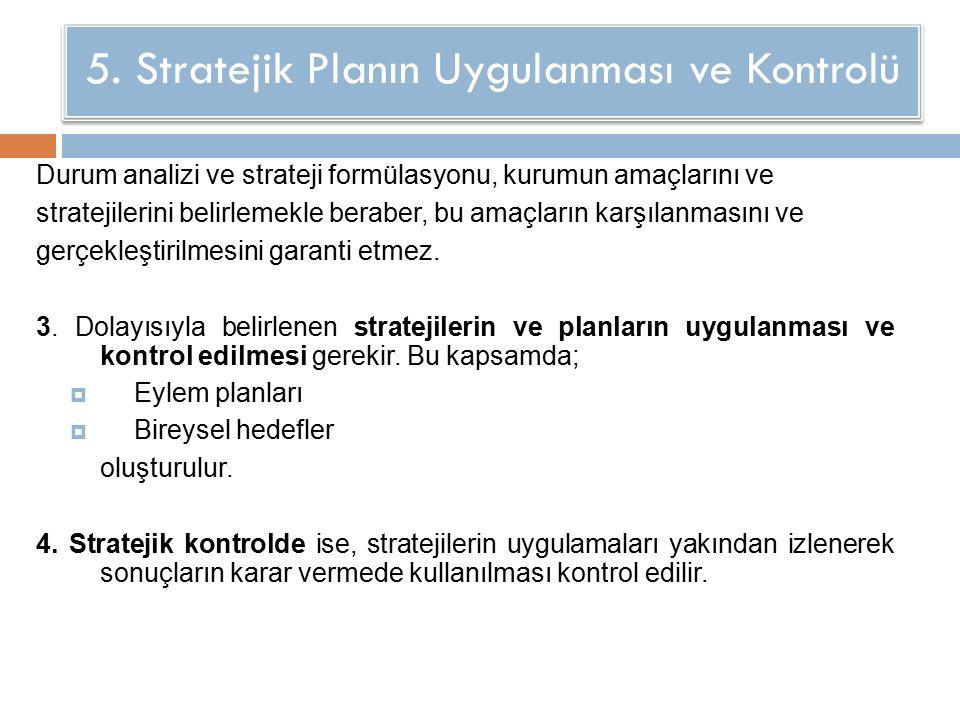 Durum analizi ve strateji formülasyonu, kurumun amaçlarını ve stratejilerini belirlemekle beraber, bu amaçların karşılanmasını ve gerçekleştirilmesini