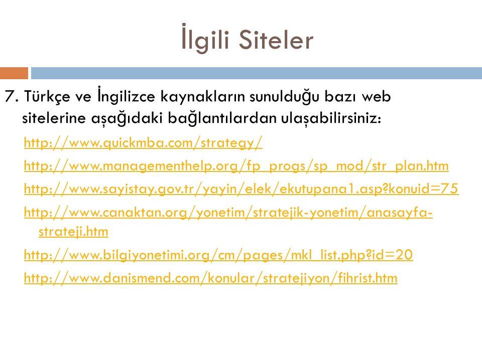 İ lgili Siteler 7. Türkçe ve İ ngilizce kaynakların sunuldu ğ u bazı web sitelerine aşa ğ ıdaki ba ğ lantılardan ulaşabilirsiniz: http://www.quickmba.