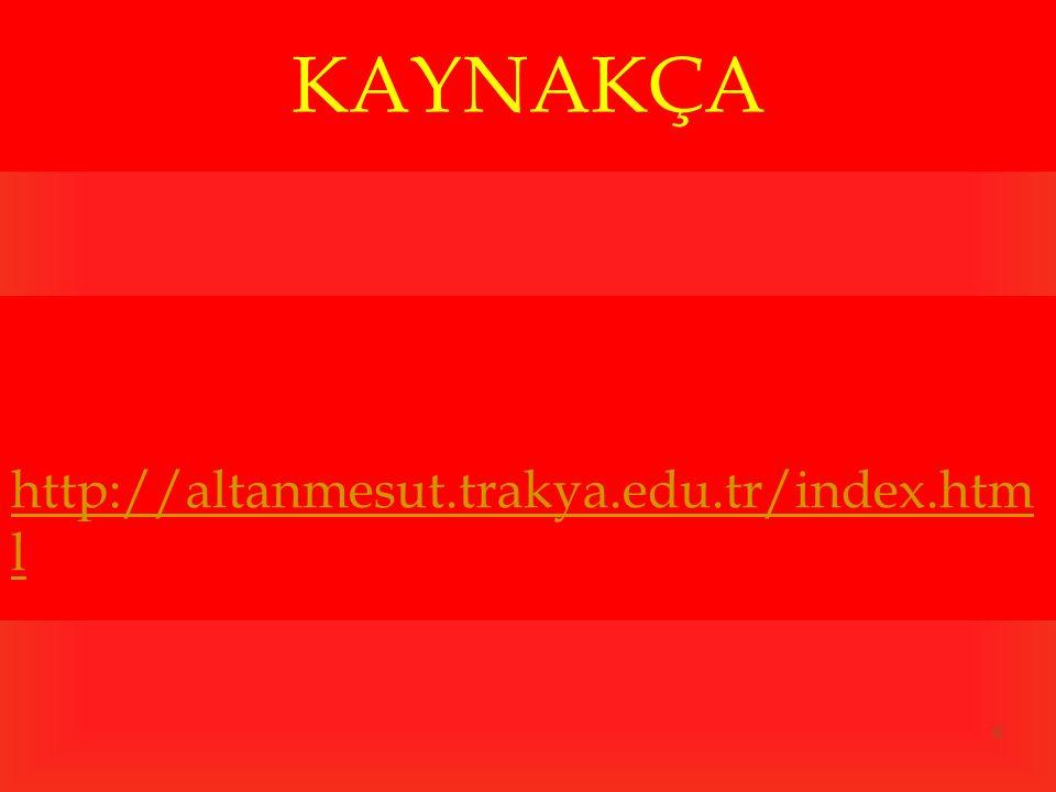 6 KAYNAKÇA http://altanmesut.trakya.edu.tr/index.htm l