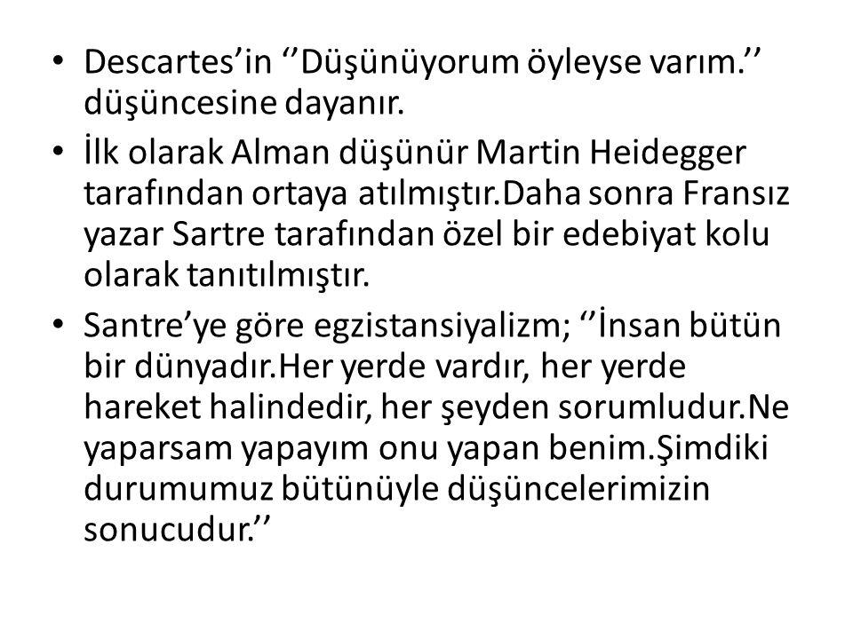 Descartes'in ''Düşünüyorum öyleyse varım.'' düşüncesine dayanır. İlk olarak Alman düşünür Martin Heidegger tarafından ortaya atılmıştır.Daha sonra Fra