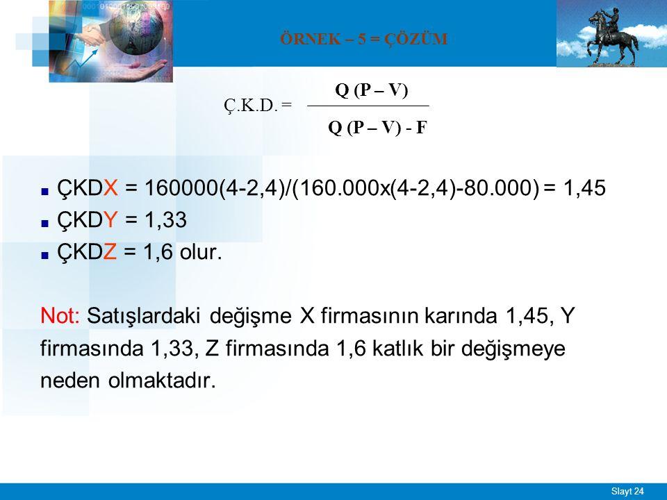 Slayt 24 ■ ÇKDX = 160000(4-2,4)/(160.000x(4-2,4)-80.000) = 1,45 ■ ÇKDY = 1,33 ■ ÇKDZ = 1,6 olur.