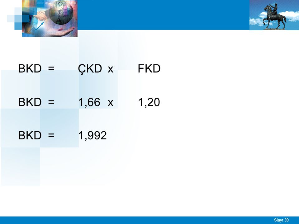 Slayt 39 BKD=ÇKD x FKD BKD=1,66x1,20 BKD=1,992