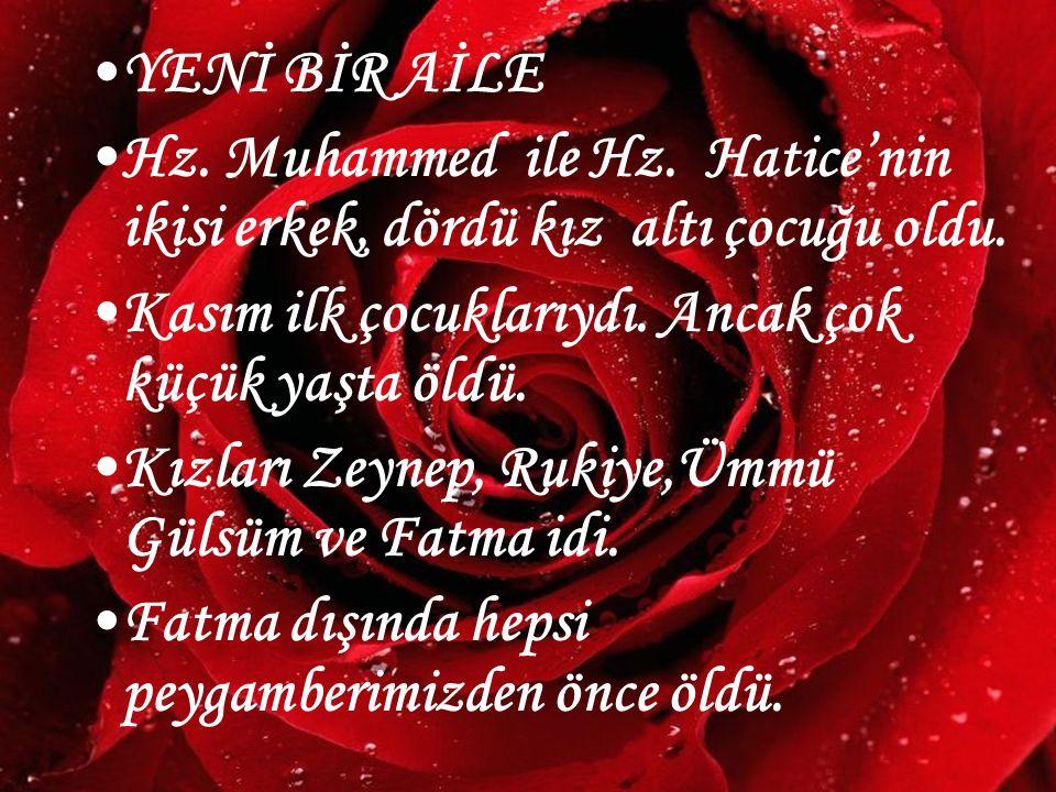 www.hazirslayt.com YENİ BİR AİLE Hz. Muhammed ile Hz. Hatice'nin ikisi erkek, dördü kız altı çocuğu oldu. Kasım ilk çocuklarıydı. Ancak çok küçük yaşt