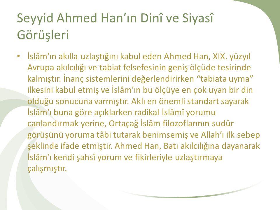 Seyyid Ahmed Han'ın Dinî ve Siyasî Görüşleri İslâm'ın akılla uzlaştığını kabul eden Ahmed Han, XIX.