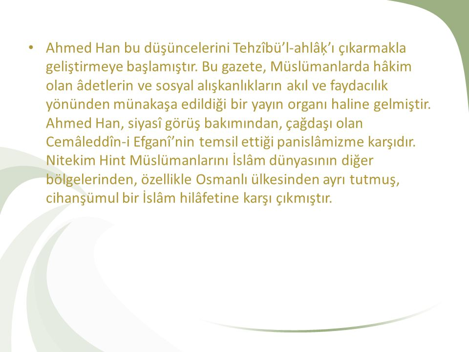 Ahmed Han bu düşüncelerini Tehzîbü'l-ahlâķ'ı çıkarmakla geliştirmeye başlamıştır.