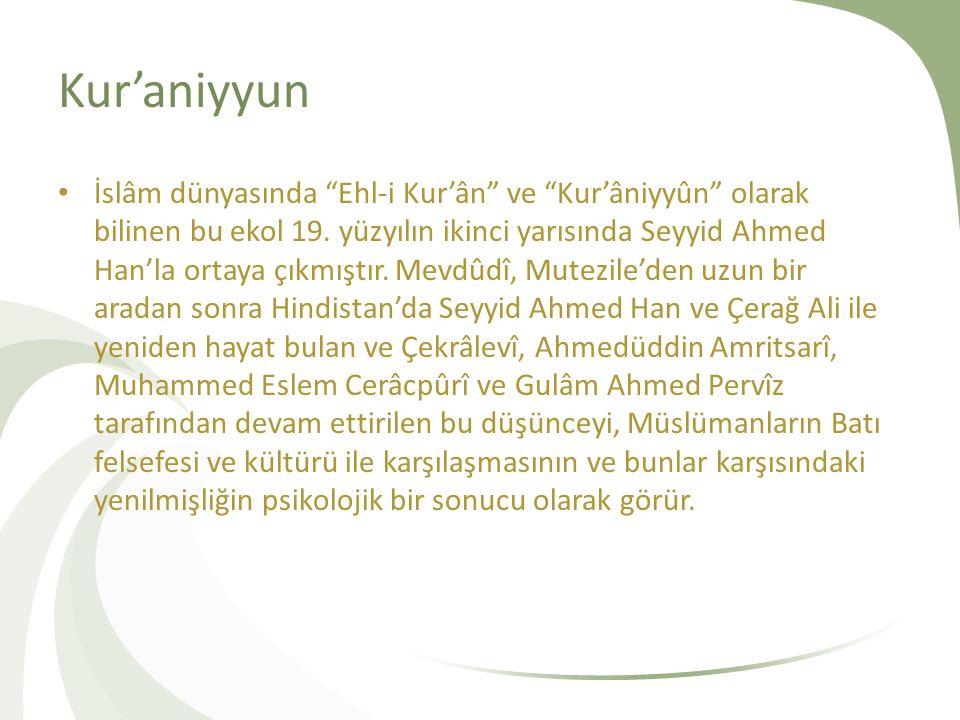 Kur'aniyyun İslâm dünyasında Ehl-i Kur'ân ve Kur'âniyyûn olarak bilinen bu ekol 19.
