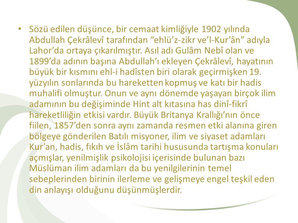 Sözü edilen düşünce, bir cemaat kimliğiyle 1902 yılında Abdullah Çekrâlevî tarafından ehlü'z-zikr ve'l-Kur'ân adıyla Lahor'da ortaya çıkarılmıştır.