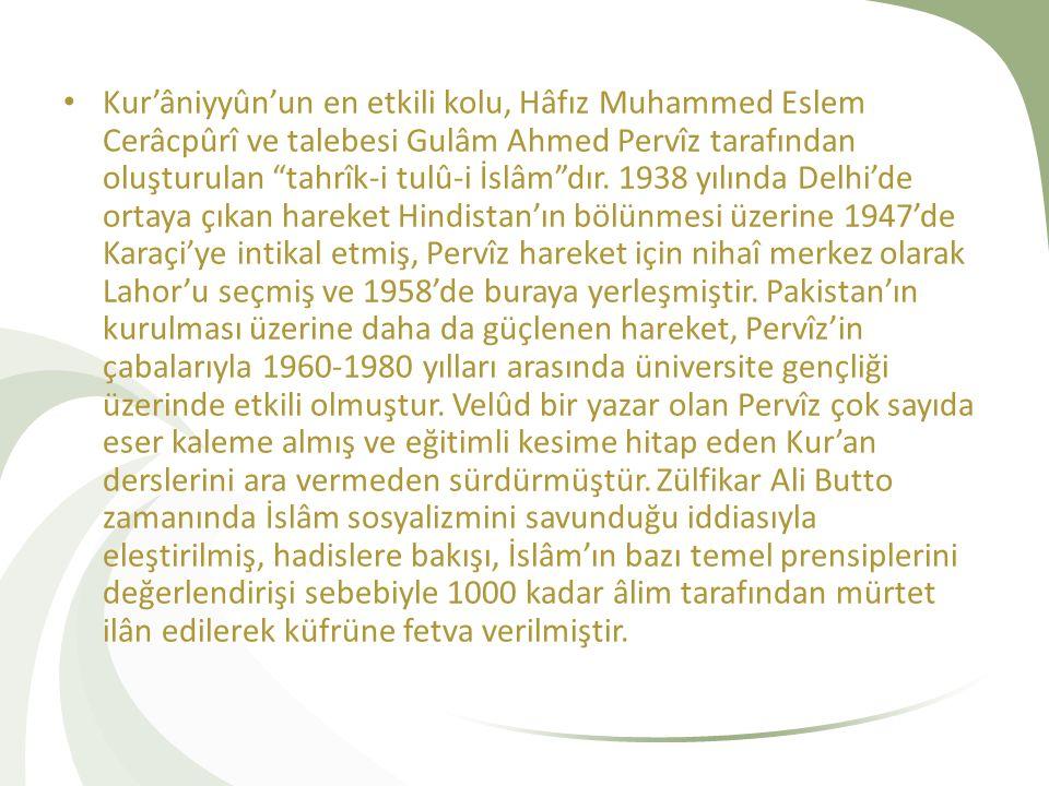 Kur'âniyyûn'un en etkili kolu, Hâfız Muhammed Eslem Cerâcpûrî ve talebesi Gulâm Ahmed Pervîz tarafından oluşturulan tahrîk-i tulû-i İslâm dır.