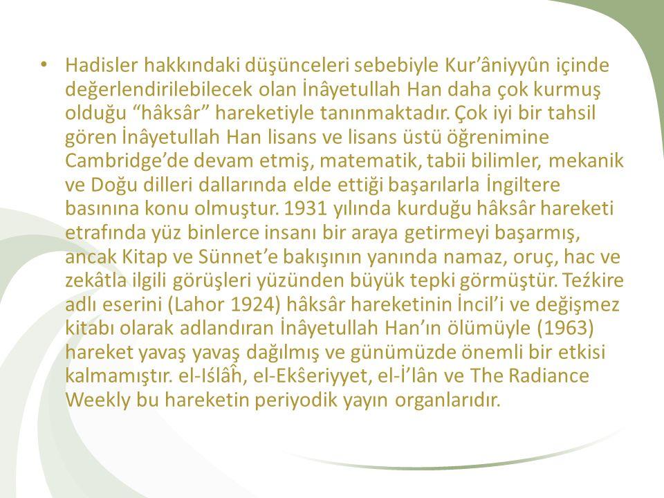 Hadisler hakkındaki düşünceleri sebebiyle Kur'âniyyûn içinde değerlendirilebilecek olan İnâyetullah Han daha çok kurmuş olduğu hâksâr hareketiyle tanınmaktadır.