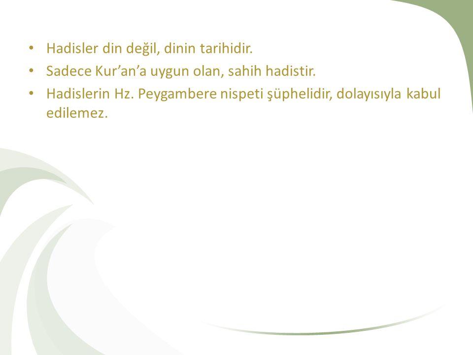 Hadisler din değil, dinin tarihidir. Sadece Kur'an'a uygun olan, sahih hadistir.