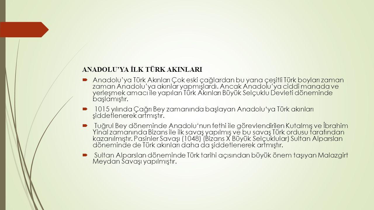 ANADOLU'YA İLK TÜRK AKINLARI  Anadolu'ya Türk Akınları Çok eski çağlardan bu yana çeşitli Türk boyları zaman zaman Anadolu'ya akınlar yapmışlardı.