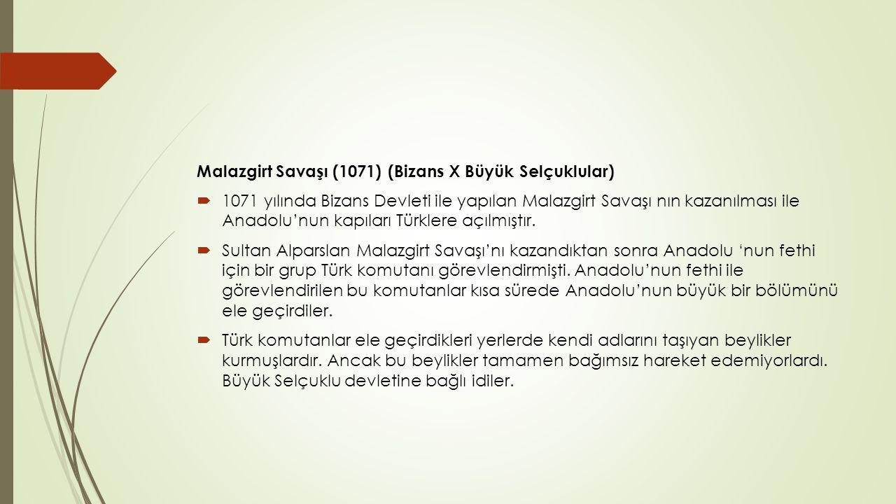 Malazgirt Savaşı (1071) (Bizans X Büyük Selçuklular)  1071 yılında Bizans Devleti ile yapılan Malazgirt Savaşı nın kazanılması ile Anadolu'nun kapıları Türklere açılmıştır.