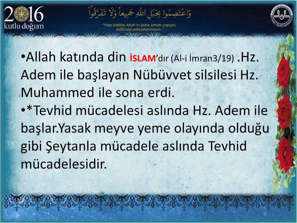 Allah katında din İSLAM'dır (Al-i İmran3/19).Hz. Adem ile başlayan Nübüvvet silsilesi Hz. Muhammed ile sona erdi. *Tevhid mücadelesi aslında Hz. Adem