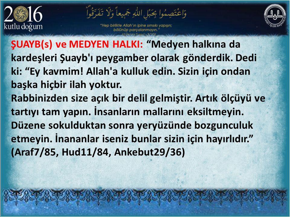 """ŞUAYB(s) ve MEDYEN HALKI: """"Medyen halkına da kardeşleri Şuayb'ı peygamber olarak gönderdik. Dedi ki: """"Ey kavmim! Allah'a kulluk edin. Sizin için ondan"""