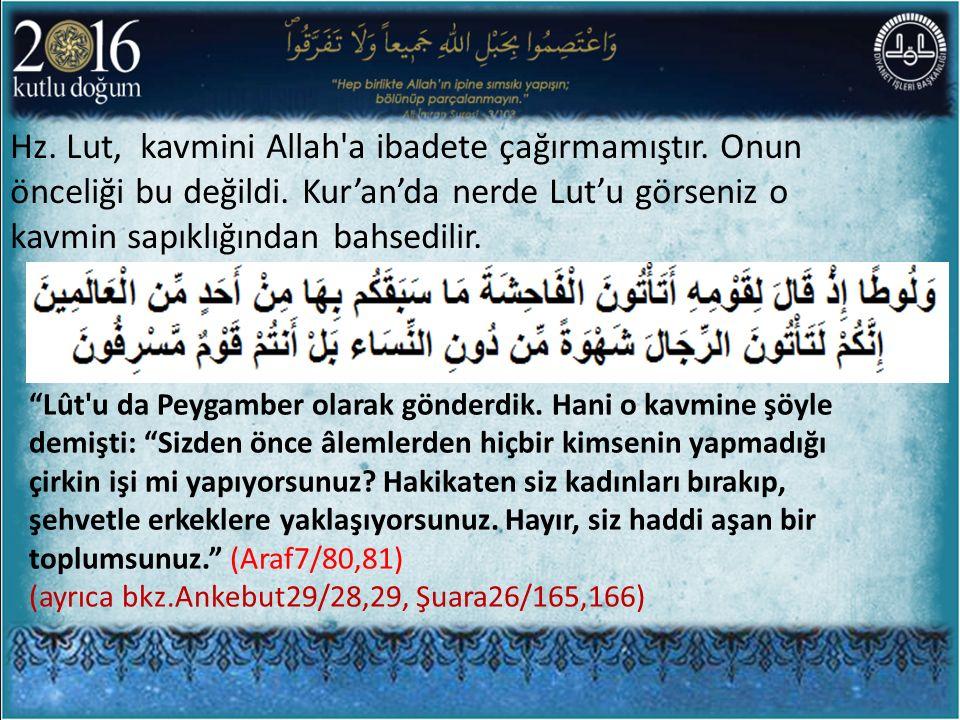"""Hz. Lut, kavmini Allah'a ibadete çağırmamıştır. Onun önceliği bu değildi. Kur'an'da nerde Lut'u görseniz o kavmin sapıklığından bahsedilir. """"Lût'u da"""