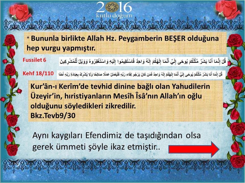 * Bununla birlikte Allah Hz. Peygamberin BEŞER olduğuna hep vurgu yapmıştır. Fussilet 6 Kehf 18/110 Kur'ân-ı Kerîm'de tevhid dinine bağlı olan Yahudil