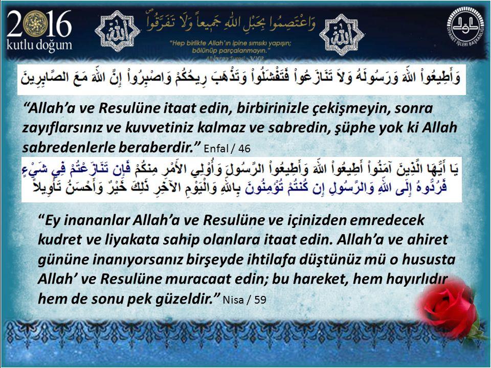 """""""Allah'a ve Resulüne itaat edin, birbirinizle çekişmeyin, sonra zayıflarsınız ve kuvvetiniz kalmaz ve sabredin, şüphe yok ki Allah sabredenlerle berab"""