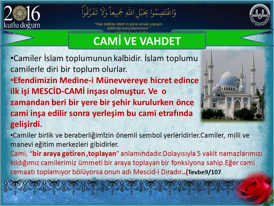 CAMİ VE VAHDET Camiler İslam toplumunun kalbidir. İslam toplumu camilerle diri bir toplum olurlar. Efendimizin Medine-i Münevvereye hicret edince ilk