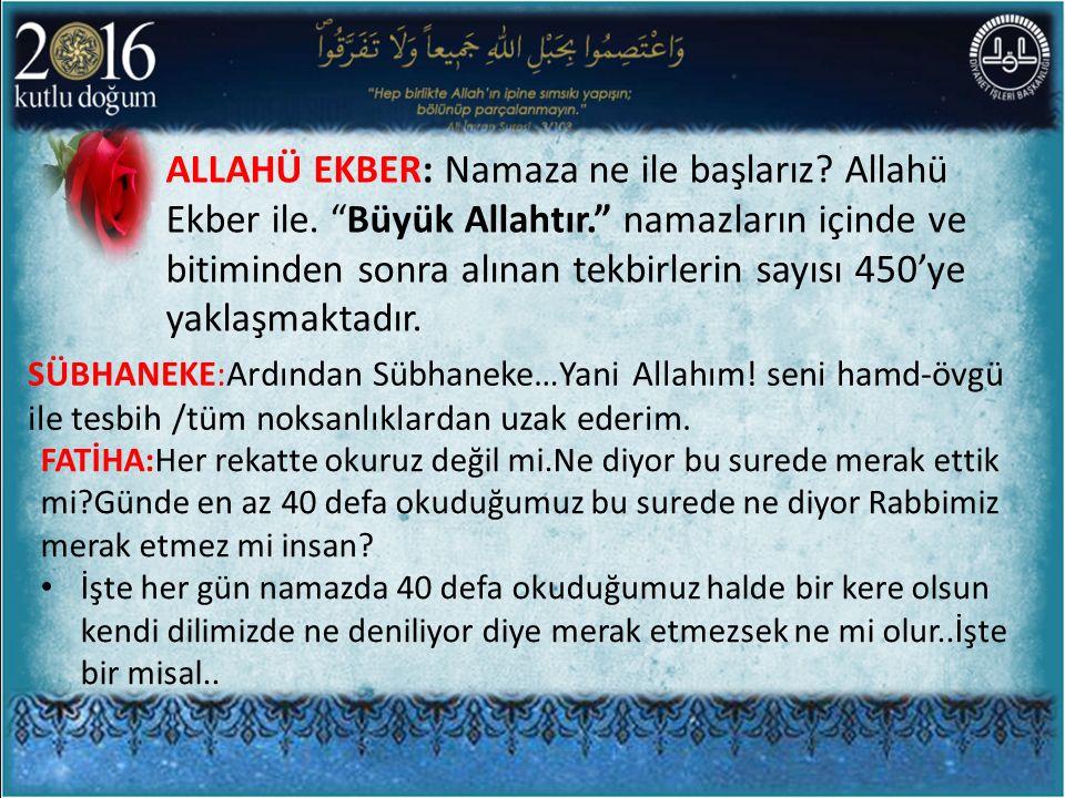 """ALLAHÜ EKBER: Namaza ne ile başlarız? Allahü Ekber ile. """"Büyük Allahtır."""" namazların içinde ve bitiminden sonra alınan tekbirlerin sayısı 450'ye yakla"""