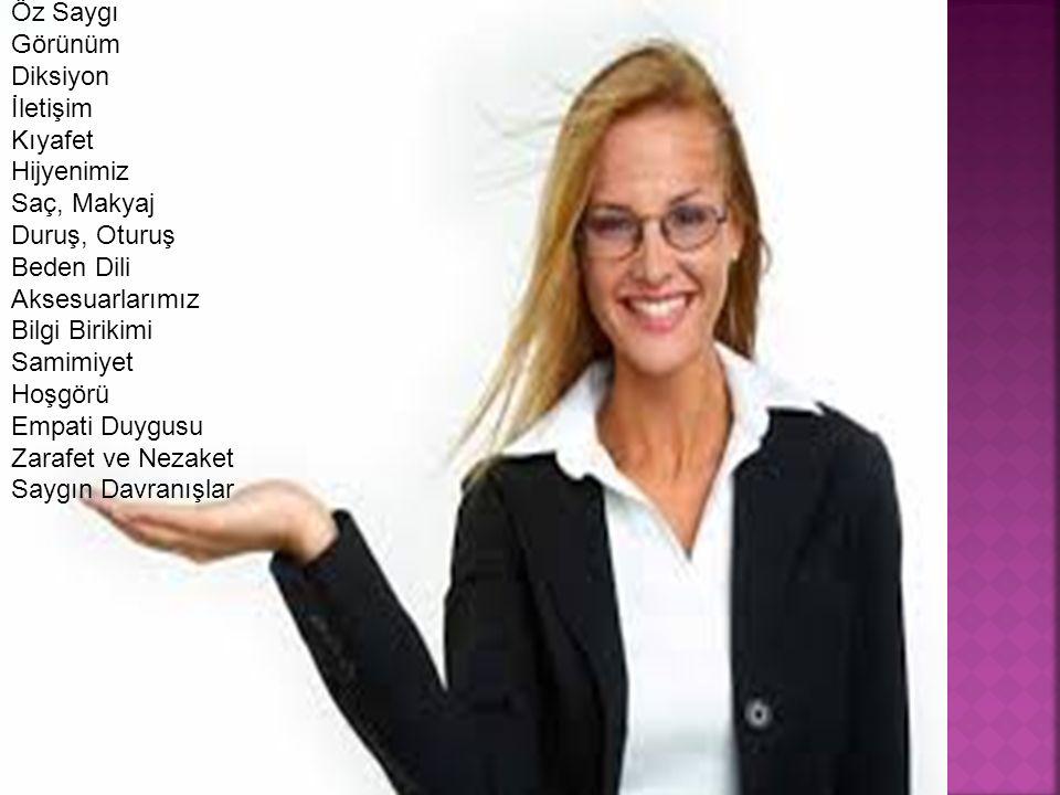 Öz Saygı Görünüm Diksiyon İletişim Kıyafet Hijyenimiz Saç, Makyaj Duruş, Oturuş Beden Dili Aksesuarlarımız Bilgi Birikimi Samimiyet Hoşgörü Empati Duy