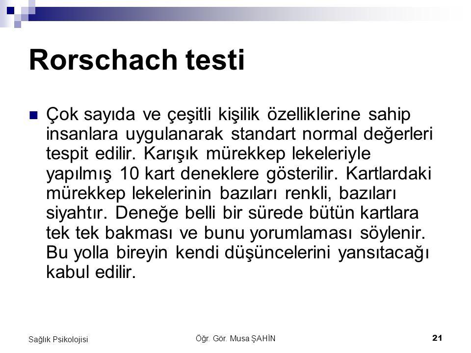 Öğr. Gör. Musa ŞAHİN 21 Sağlık Psikolojisi Rorschach testi Çok sayıda ve çeşitli kişilik özelliklerine sahip insanlara uygulanarak standart normal değ