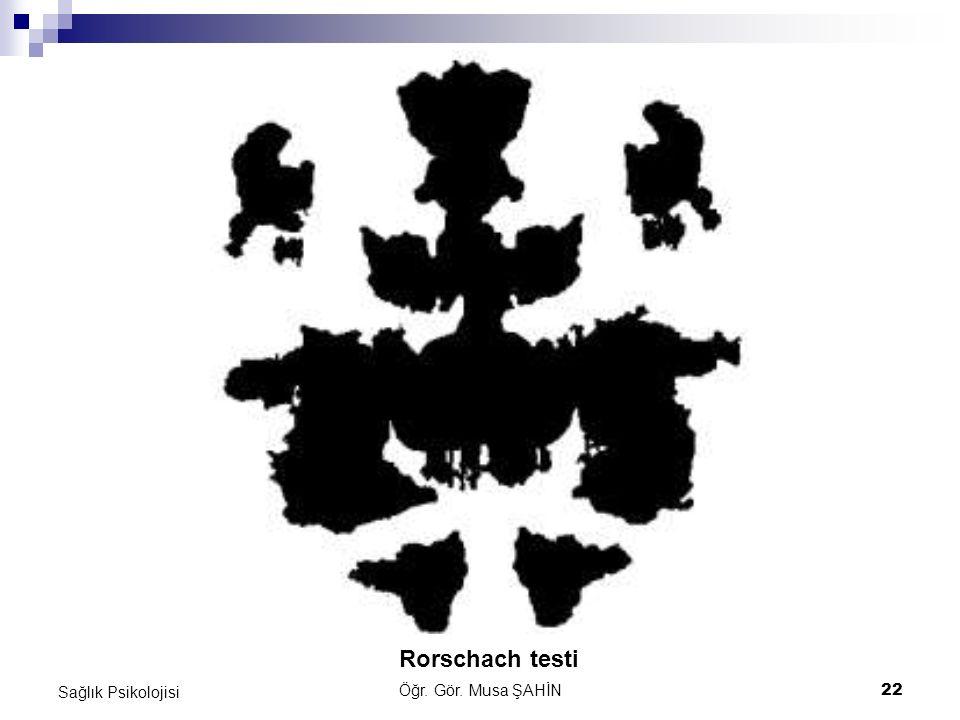 Öğr. Gör. Musa ŞAHİN 22 Sağlık Psikolojisi Rorschach testi