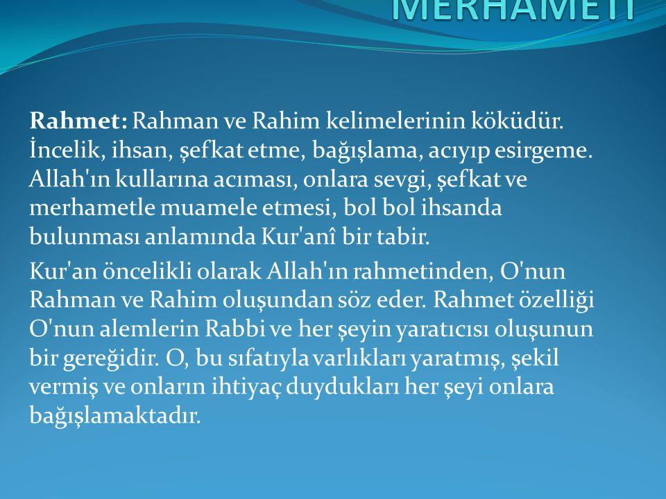 Rahmet: Rahman ve Rahim kelimelerinin köküdür.